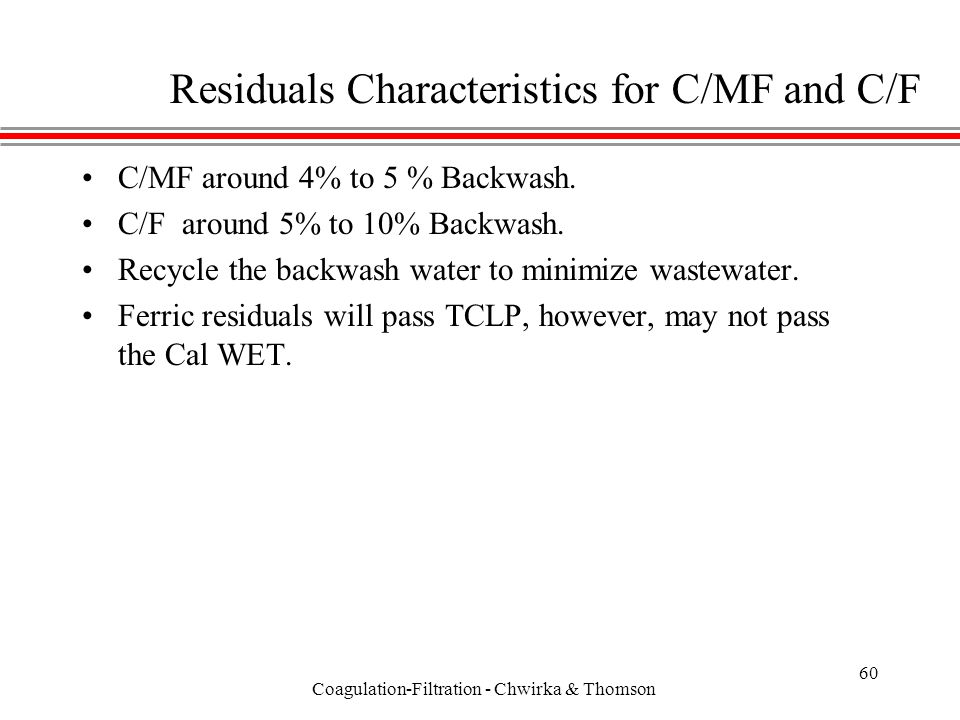 Coagulation-Filtration - Chwirka & Thomson 60 Residuals Characteristics for C/MF and C/F C/MF around 4% to 5 % Backwash.