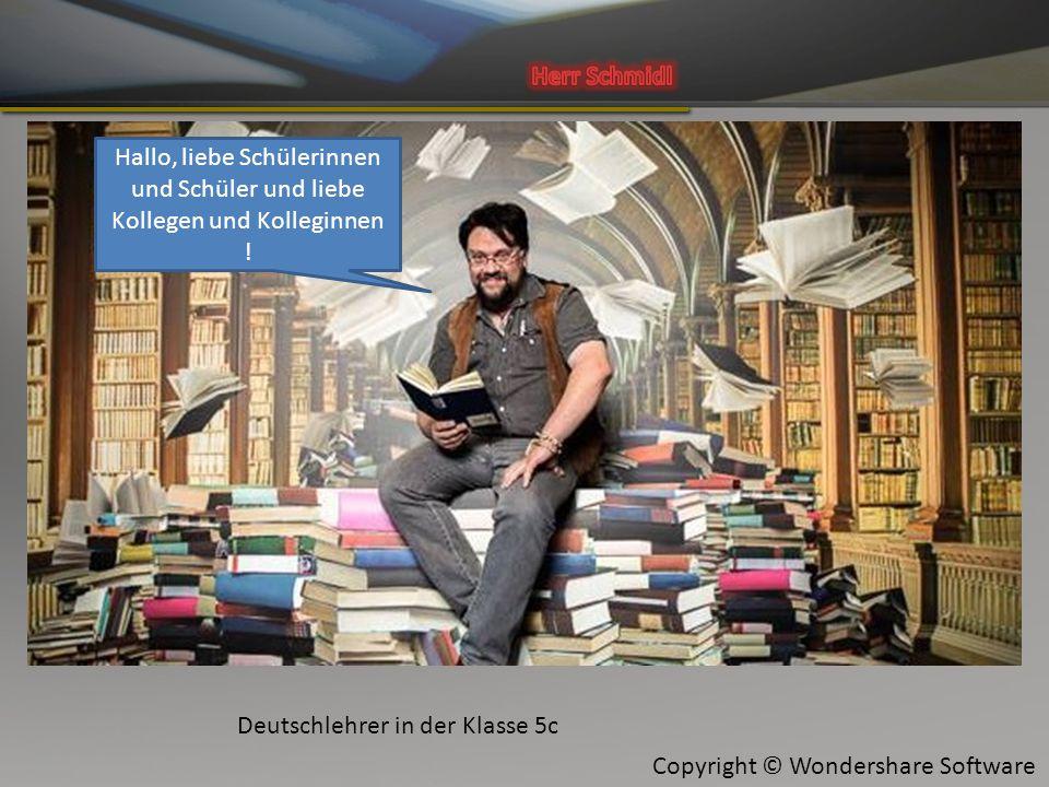 Copyright © Wondershare Software Deutschlehrer in der Klasse 5c Hallo, liebe Schülerinnen und Schüler und liebe Kollegen und Kolleginnen !