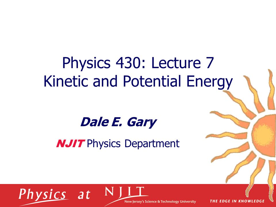 Physics 430: Lecture 7 Kinetic and Potential Energy Dale E. Gary NJIT Physics Department