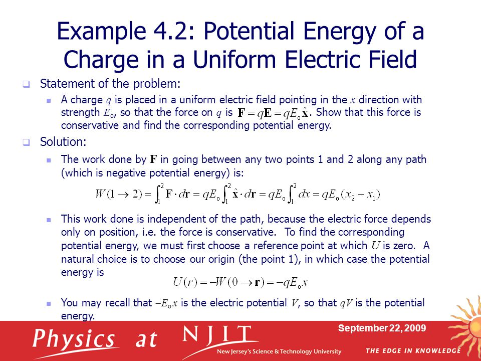 September 22, 2009  Statement of the problem: A charge q is placed in a uniform electric field pointing in the x direction with strength E o, so that