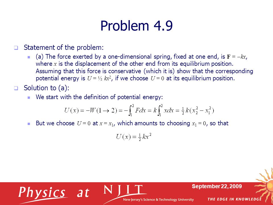 September 22, 2009  Statement of the problem: (a) The force exerted by a one-dimensional spring, fixed at one end, is F =  kx, where x is the displa