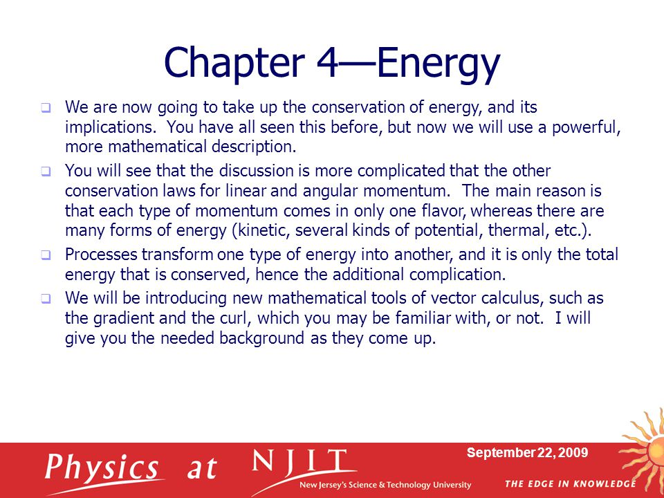 September 22, 2009  We are now going to take up the conservation of energy, and its implications. You have all seen this before, but now we will use