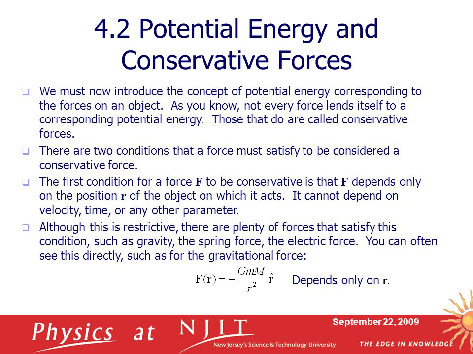 September 22, 2009  We must now introduce the concept of potential energy corresponding to the forces on an object. As you know, not every force lend