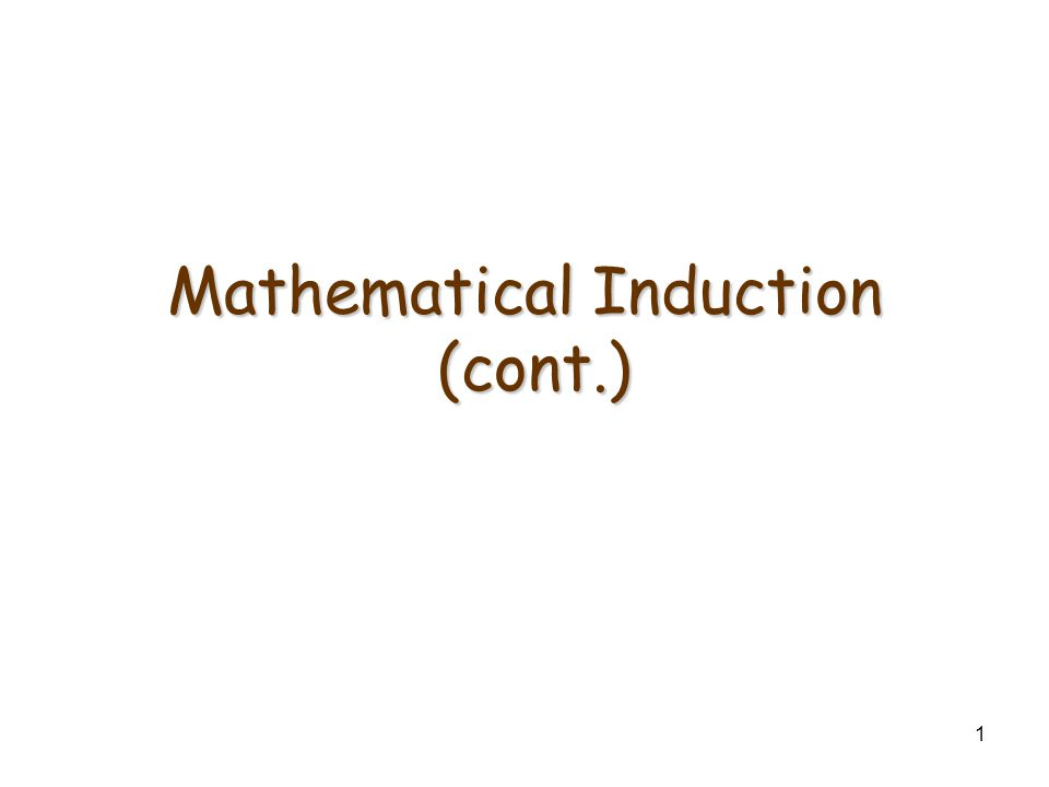 1 Mathematical Induction (cont.)
