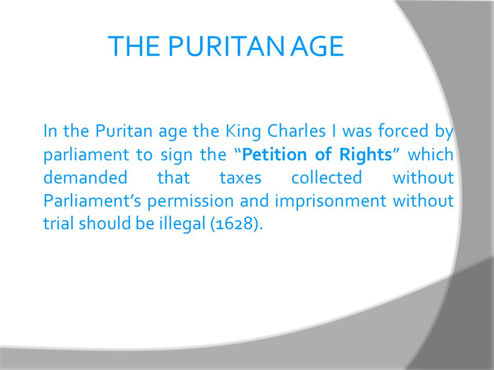 """THE PURITAN AGE In the Puritan age the King Charles I was forced by parliament to sign the """"Petition of Rights"""" which demanded that taxes collected wi"""