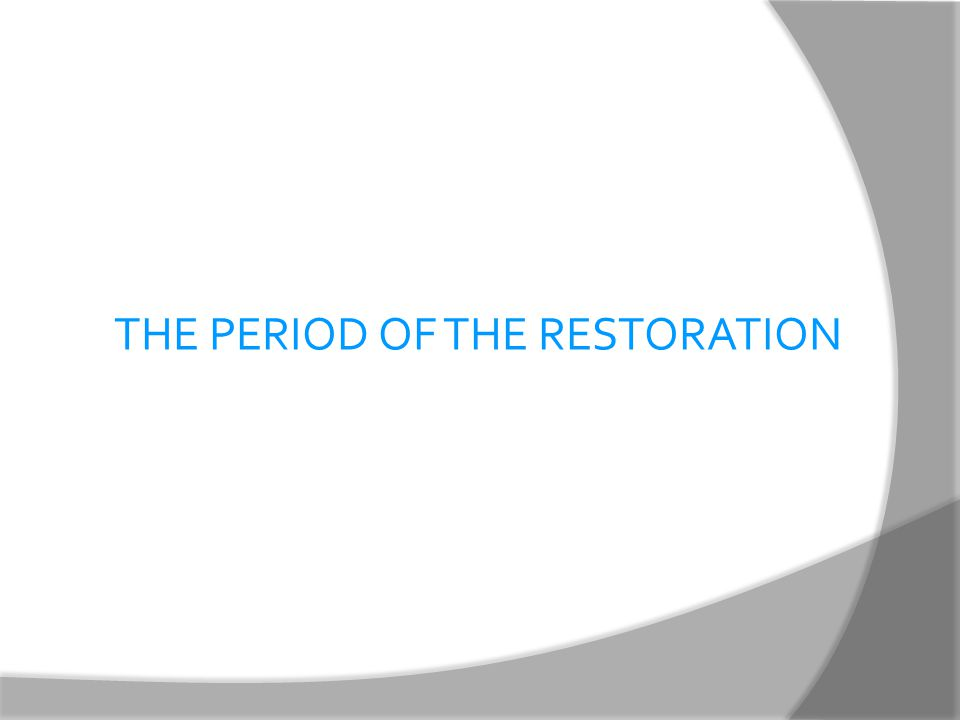 THE PERIOD OF THE RESTORATION