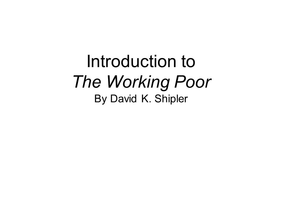 Purpose of Book What is Shipler's purpose in writing The Working Poor.