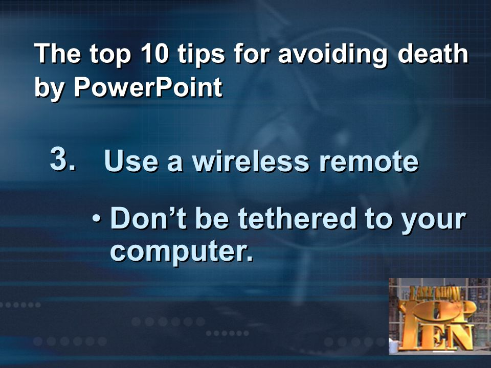 A picture is worth a thousand words Use pictures and graphs The top 10 tips for avoiding death by PowerPoint 4.
