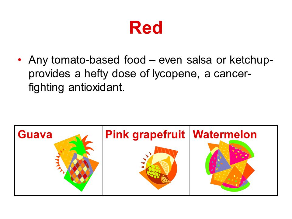Red Any tomato-based food – even salsa or ketchup- provides a hefty dose of lycopene, a cancer- fighting antioxidant.