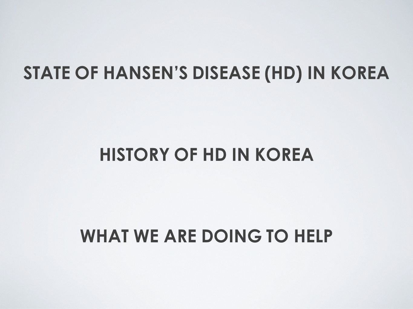 STATE OF HANSEN'S DISEASE (HD) IN KOREA HISTORY OF HD IN KOREA WHAT WE ARE DOING TO HELP
