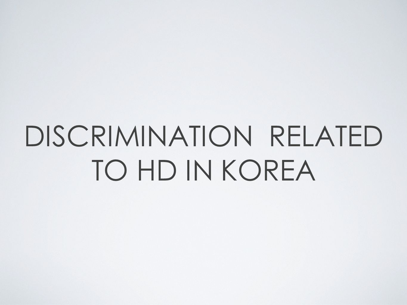 DISCRIMINATION RELATED TO HD IN KOREA
