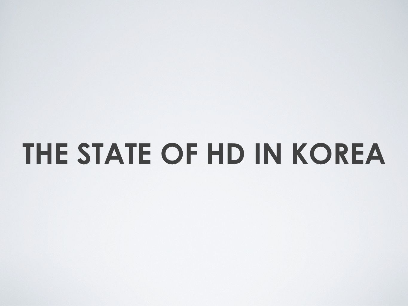 THE STATE OF HD IN KOREA