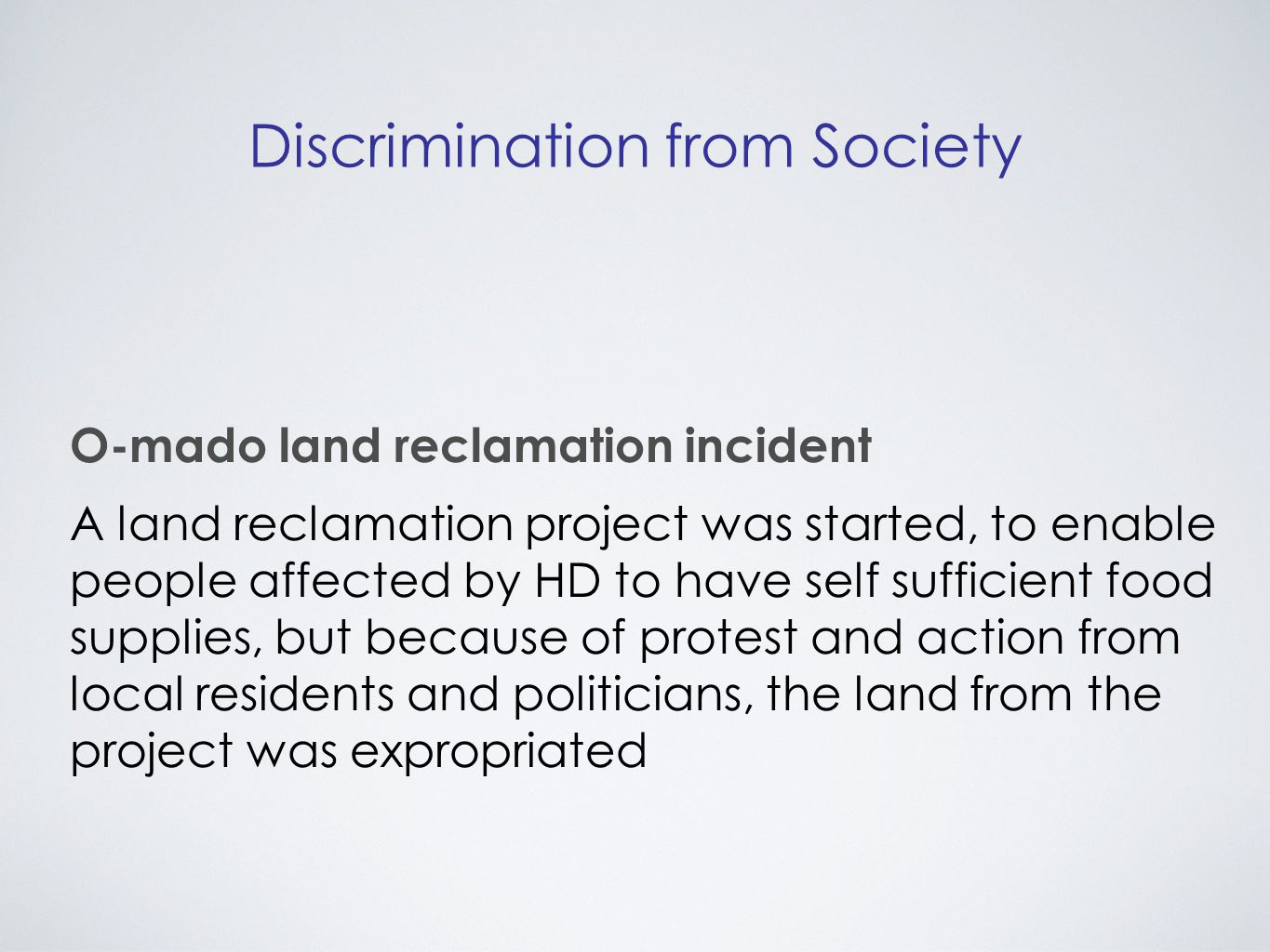 Discrimination from Society O-mado land reclamation incident A land reclamation project was started, to enable people affected by HD to have self sufficient food supplies, but because of protest and action from local residents and politicians, the land from the project was expropriated