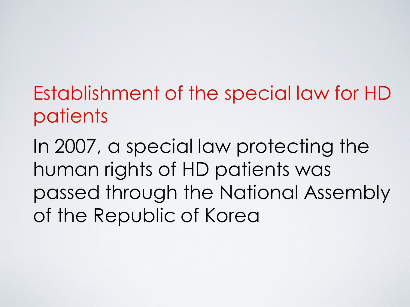 Establishment of the special law for HD patients In 2007, a special law protecting the human rights of HD patients was passed through the National Assembly of the Republic of Korea