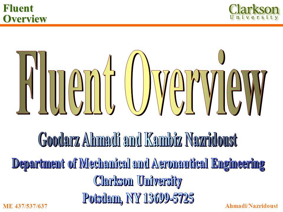 Fluent Overview Ahmadi/Nazridoust ME 437/537/637