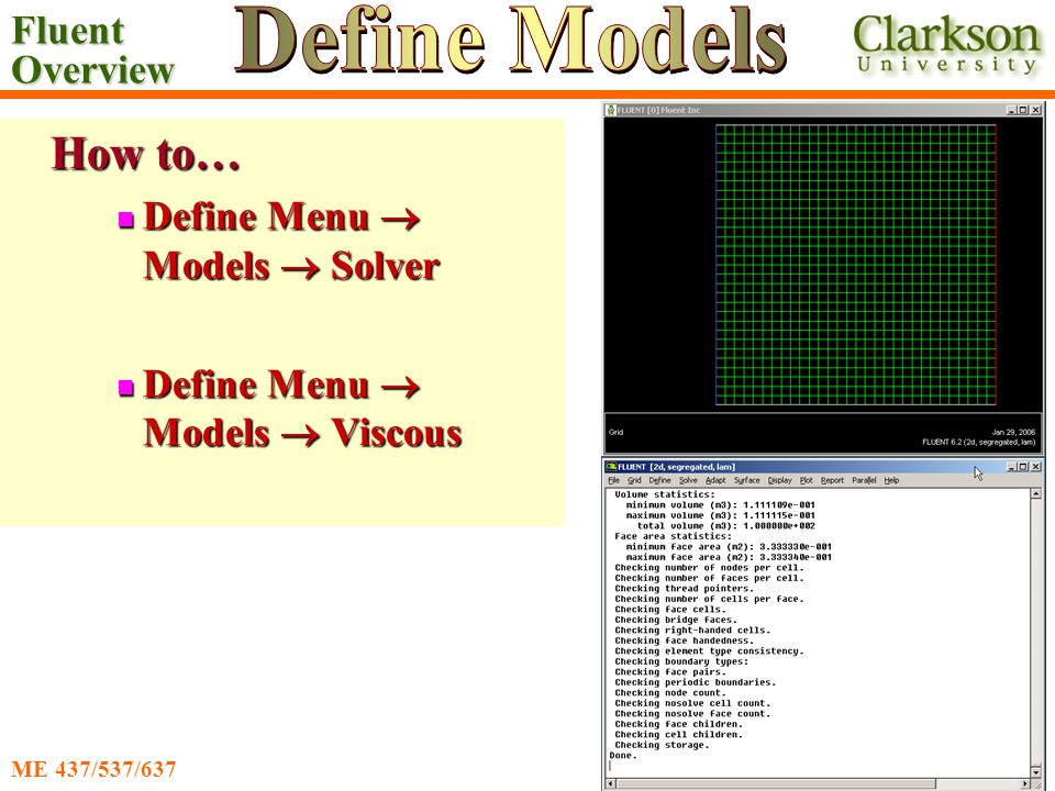 Fluent Overview Ahmadi/Nazridoust ME 437/537/637 How to… Define Menu  Models  Solver Define Menu  Models  Solver Define Menu  Models  Viscous Define Menu  Models  Viscous
