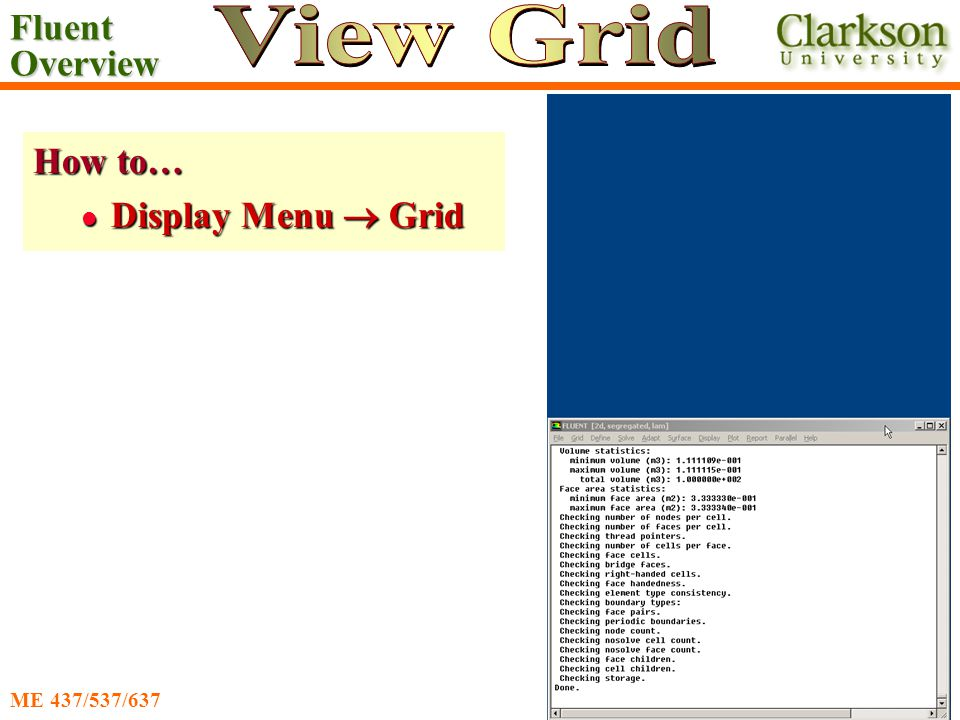 Fluent Overview Ahmadi/Nazridoust ME 437/537/637 How to… Display Menu  Grid Display Menu  Grid