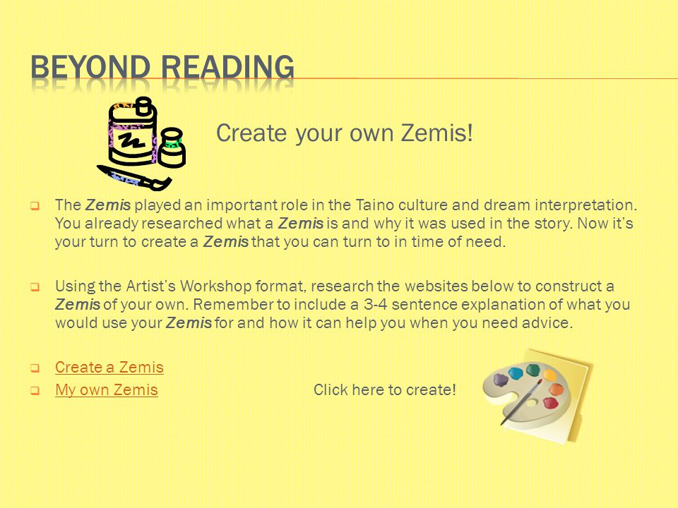 Create your own Zemis!  The Zemis played an important role in the Taino culture and dream interpretation. You already researched what a Zemis is and