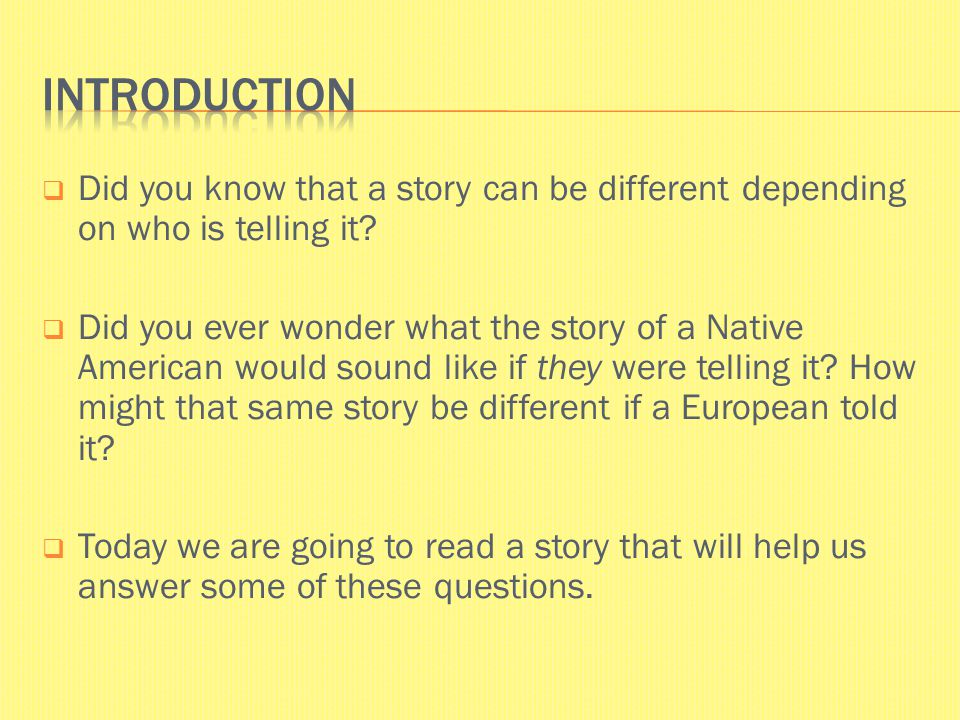  Did you know that a story can be different depending on who is telling it?  Did you ever wonder what the story of a Native American would sound lik