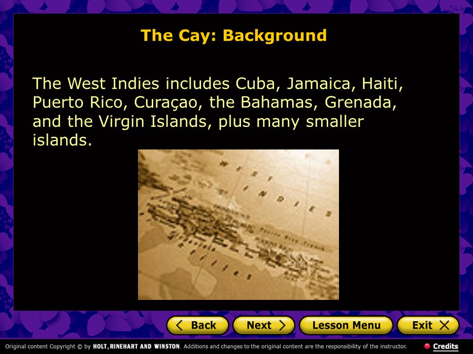 The Cay: Background The West Indies includes Cuba, Jamaica, Haiti, Puerto Rico, Curaçao, the Bahamas, Grenada, and the Virgin Islands, plus many smaller islands.