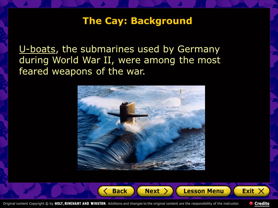 The Cay: Background U-boatsU-boats, the submarines used by Germany during World War II, were among the most feared weapons of the war.