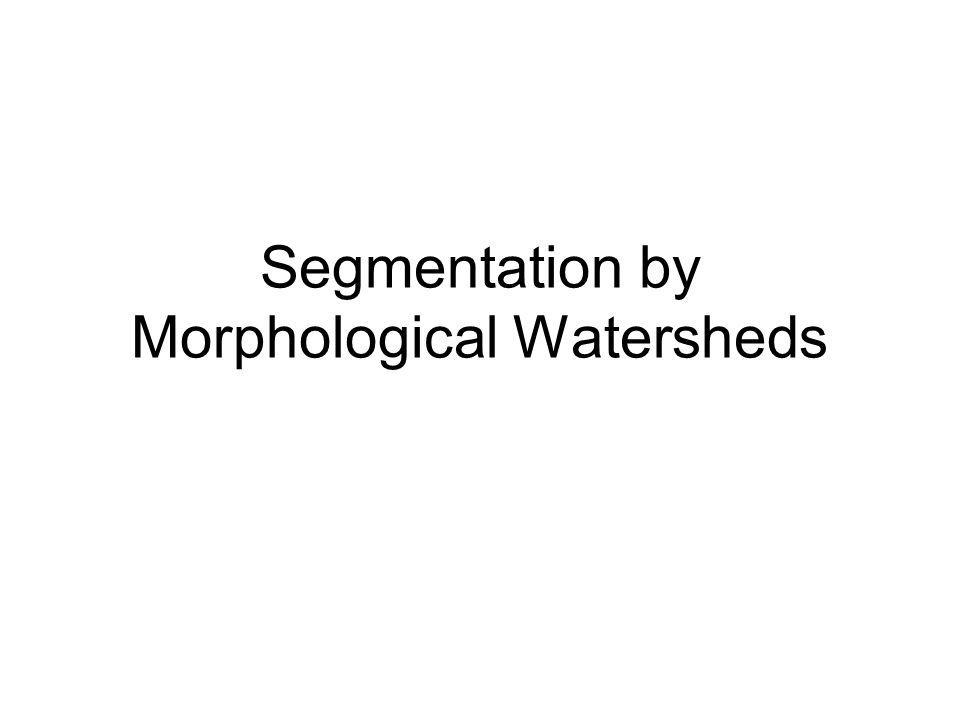 Watershed Transform Denote M 1, M 2, …, M R as the sets of the coordinates of the points in the regional minima of an (gradient) image g(x,y) Denote C(M i ) as the coordinates of the points in the catchment basin associated with regional minimum M i.