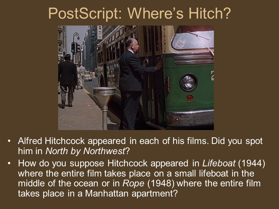 PostScript: Where's Hitch.Alfred Hitchcock appeared in each of his films.