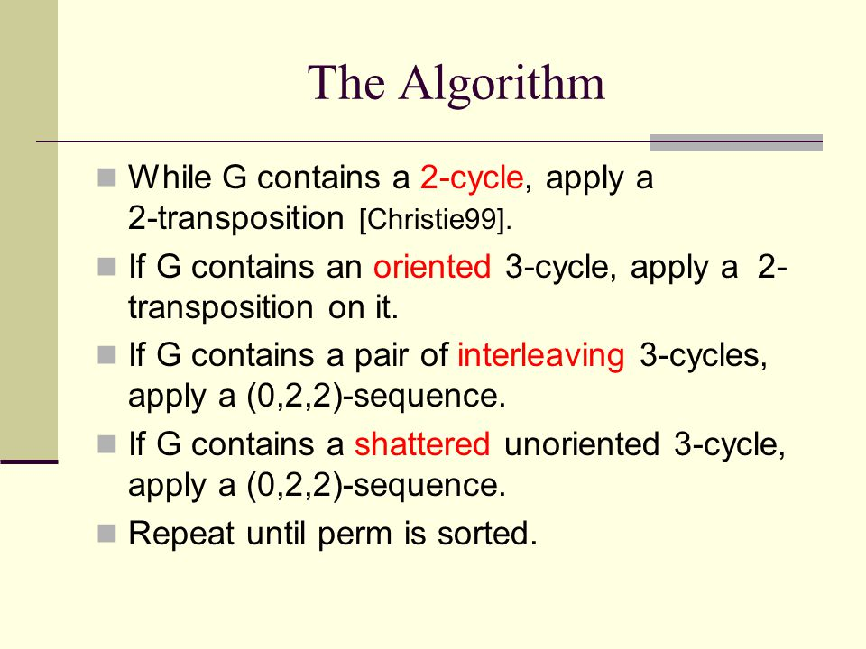 The Algorithm While G contains a 2-cycle, apply a 2-transposition [Christie99]. If G contains an oriented 3-cycle, apply a 2- transposition on it. If
