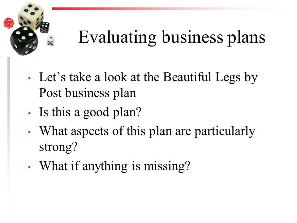 Evaluating business plans Let's take a look at the Beautiful Legs by Post business plan Is this a good plan.