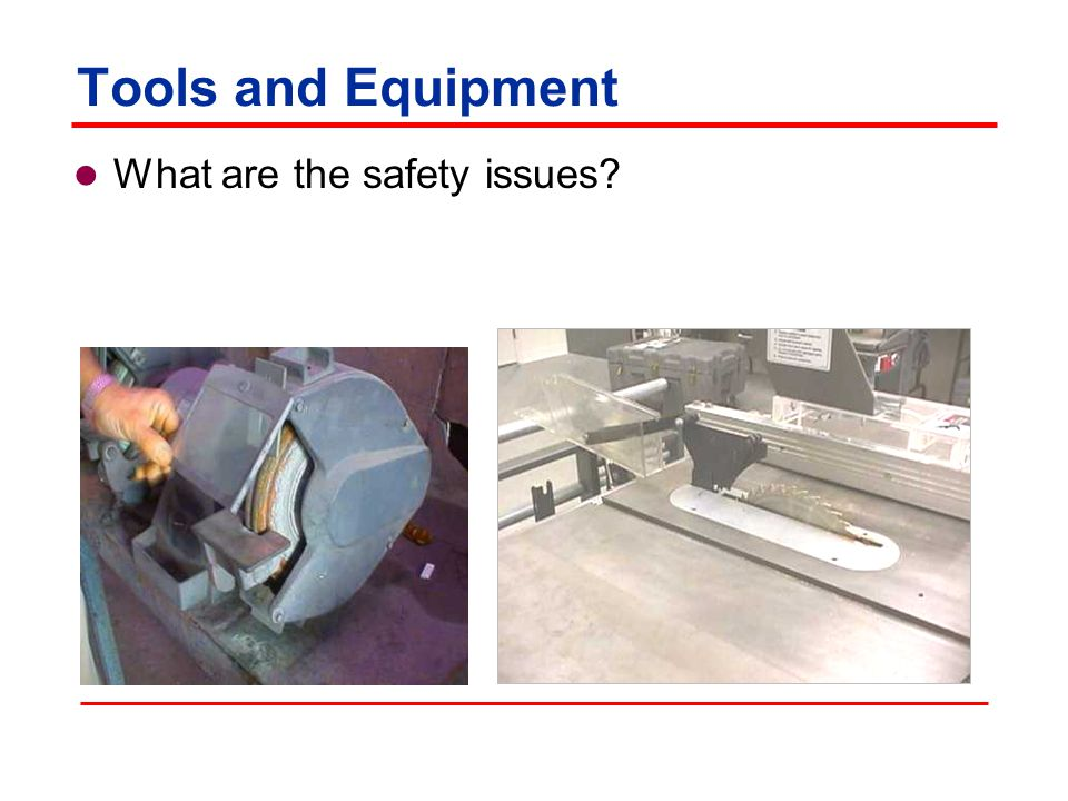Tools and Equipment What are the safety issues