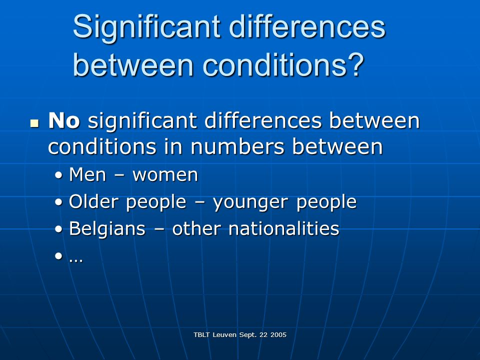 TBLT Leuven Sept. 22 2005 Significant differences between conditions.