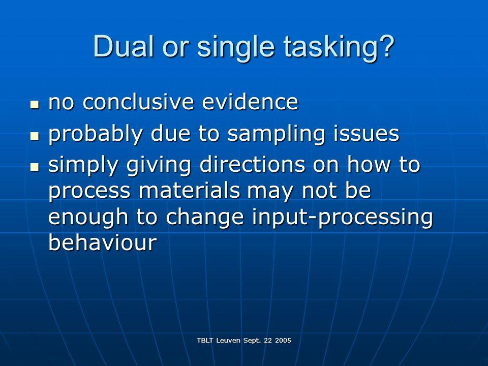 TBLT Leuven Sept. 22 2005 Dual or single tasking.