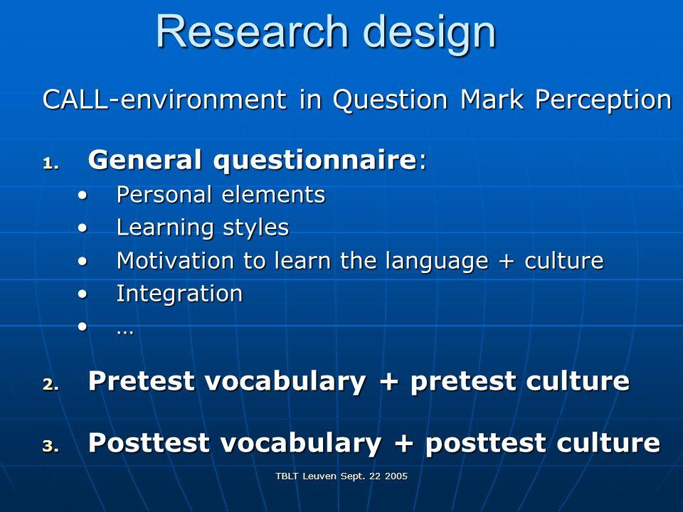 TBLT Leuven Sept. 22 2005 Research design CALL-environment in Question Mark Perception 1.