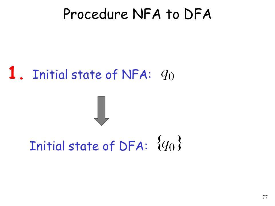 77 Procedure NFA to DFA 1. Initial state of NFA: Initial state of DFA: