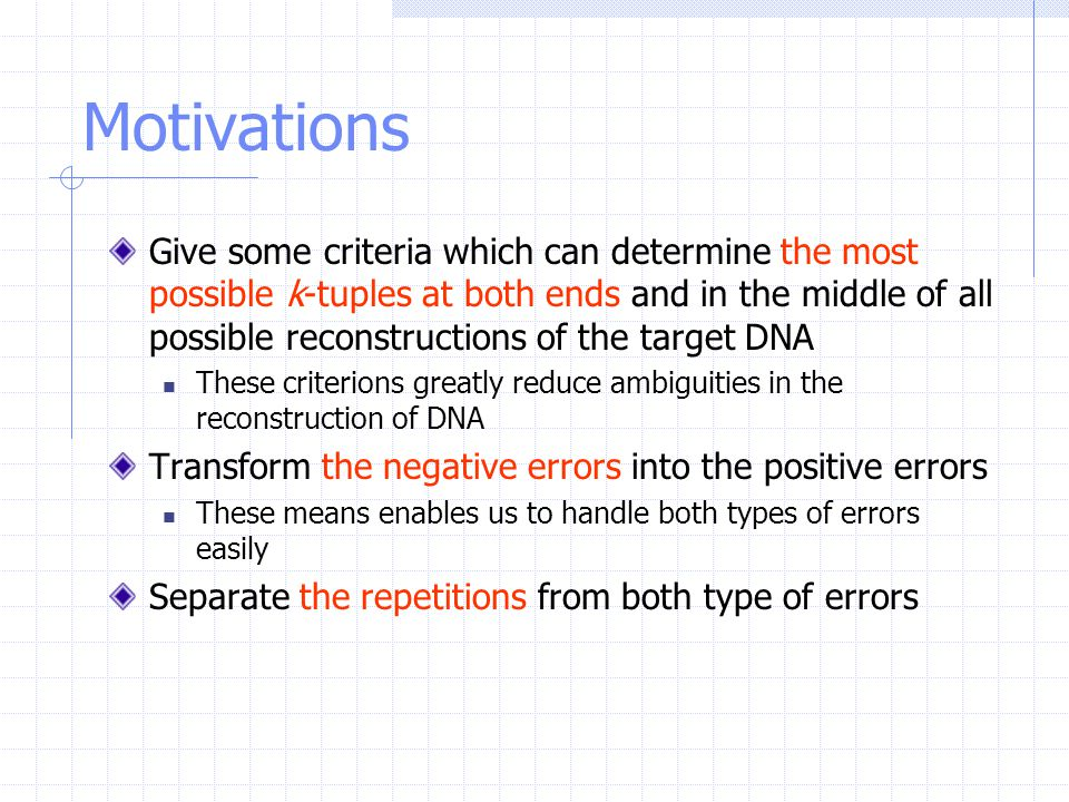 Motivations Give some criteria which can determine the most possible k-tuples at both ends and in the middle of all possible reconstructions of the ta