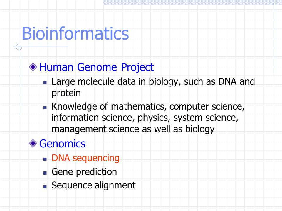 Bioinformatics Human Genome Project Large molecule data in biology, such as DNA and protein Knowledge of mathematics, computer science, information sc
