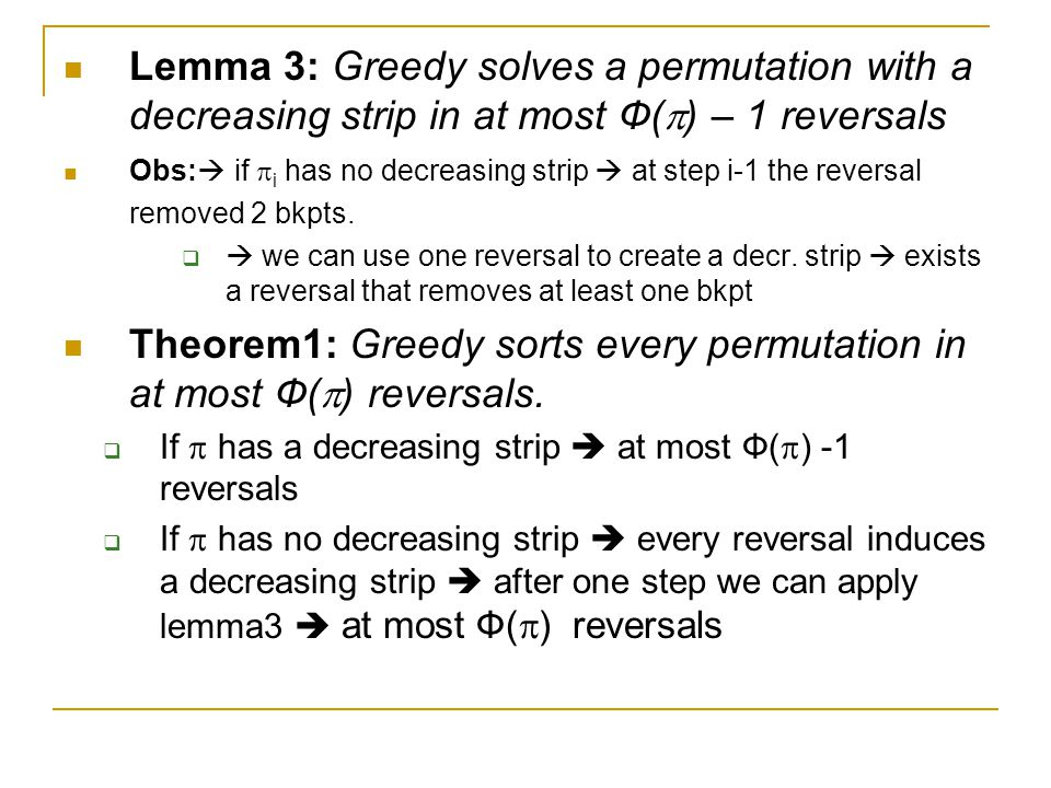 Lemma 3: Greedy solves a permutation with a decreasing strip in at most Ф(  ) – 1 reversals Obs:  if  i has no decreasing strip  at step i-1 the reversal removed 2 bkpts.