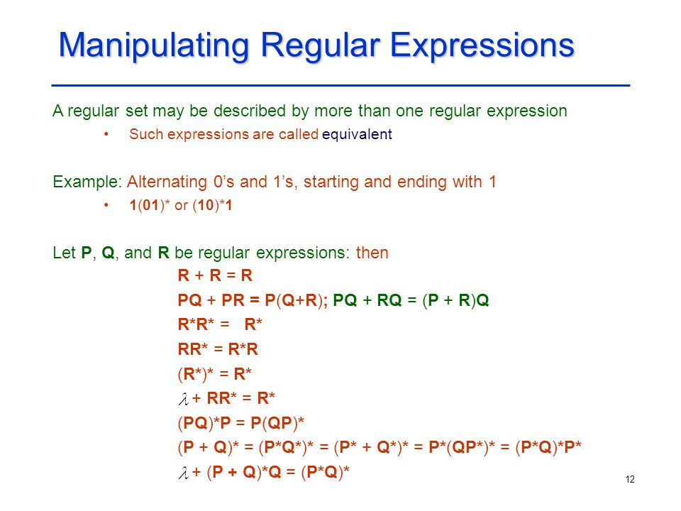 12 Manipulating Regular Expressions A regular set may be described by more than one regular expression Such expressions are called equivalent Example: