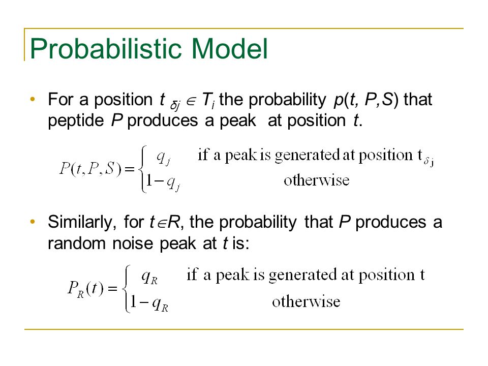 Probabilistic Model For a position t δj  T i the probability p(t, P,S) that peptide P produces a peak at position t.