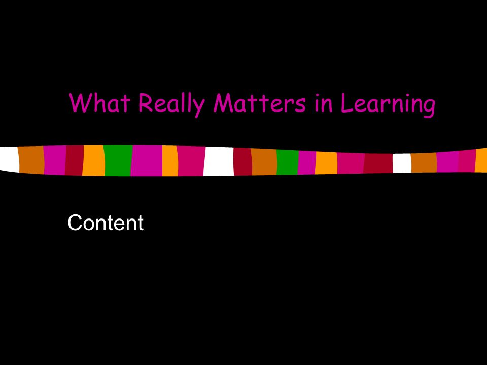 What Really Matters in Learning Content