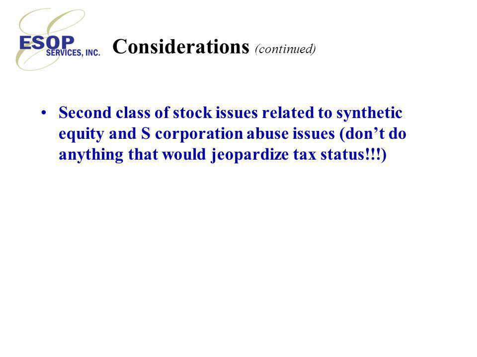 Considerations (continued) Second class of stock issues related to synthetic equity and S corporation abuse issues (don't do anything that would jeopardize tax status!!!)