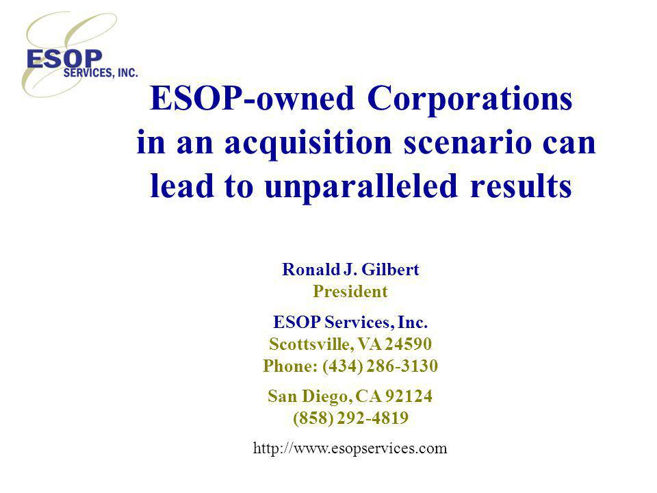 ESOP-owned Corporations in an acquisition scenario can lead to unparalleled results Ronald J.