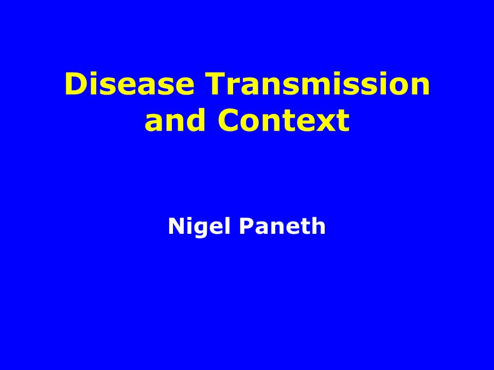 Disease Transmission and Context Nigel Paneth