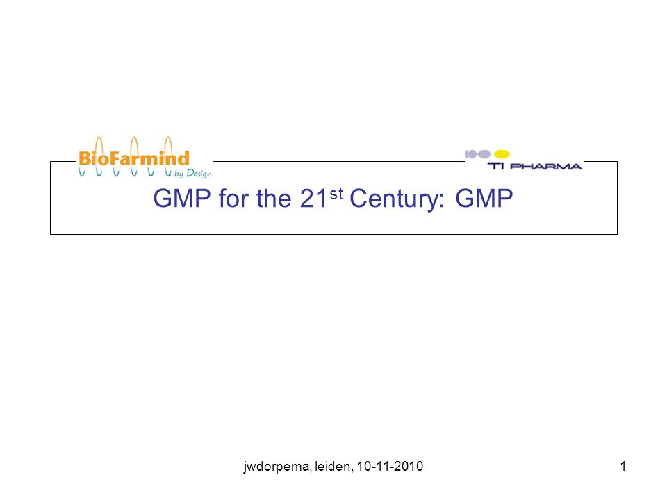 jwdorpema, leiden, 10-11-20101 GMP for the 21 st Century: GMP