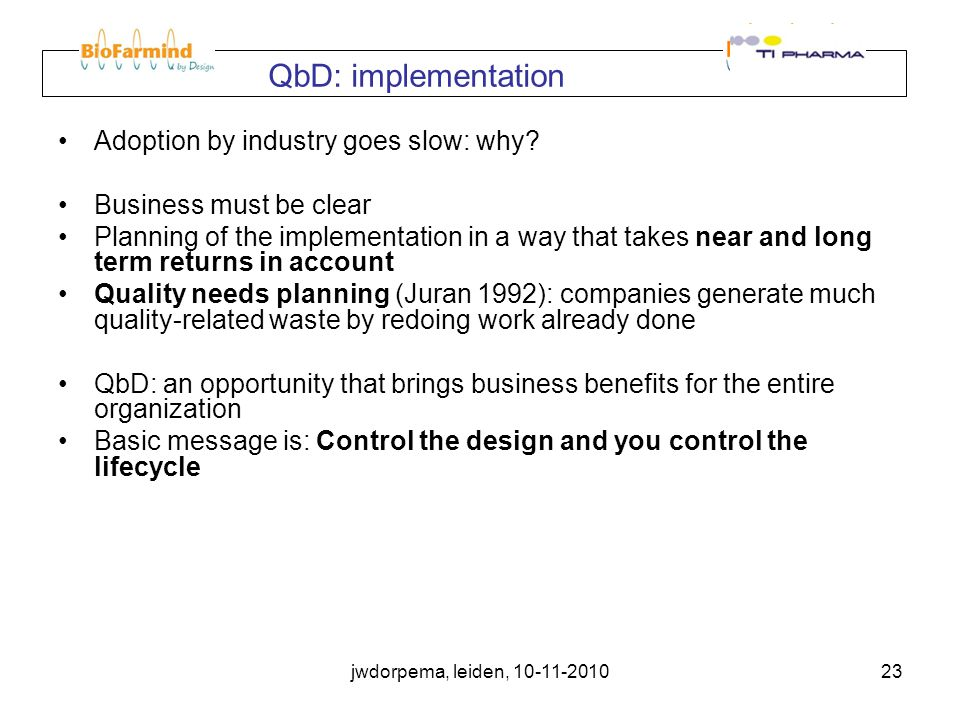 jwdorpema, leiden, 10-11-201023 QbD: implementation Adoption by industry goes slow: why.