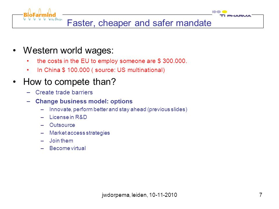 jwdorpema, leiden, 10-11-20107 Faster, cheaper and safer mandate Western world wages: the costs in the EU to employ someone are $ 300.000.
