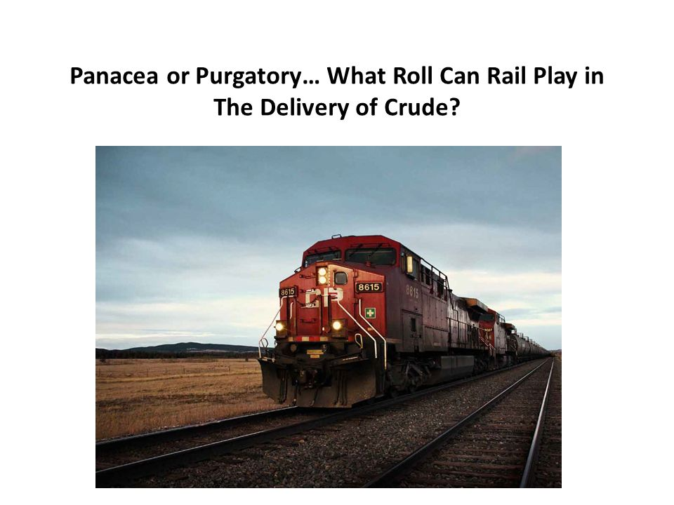 Panacea or Purgatory… What Roll Can Rail Play in The Delivery of Crude