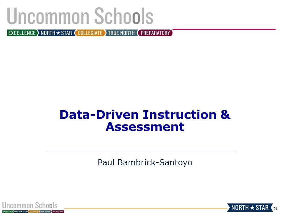 P1 Data-Driven Instruction & Assessment Paul Bambrick-Santoyo