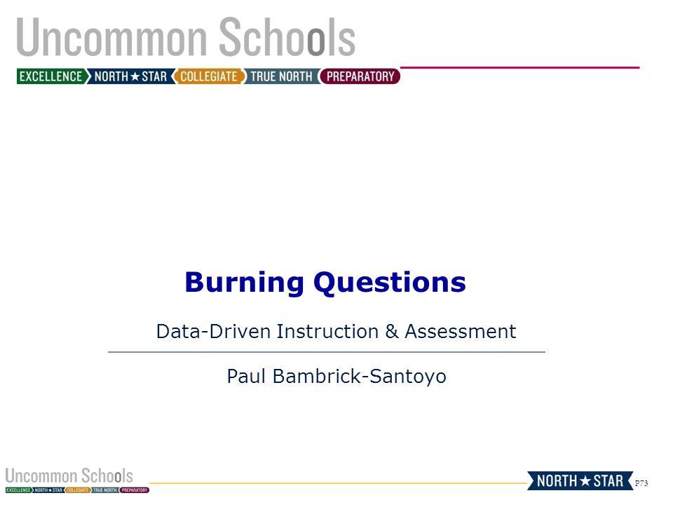 P73 Burning Questions Data-Driven Instruction & Assessment Paul Bambrick-Santoyo