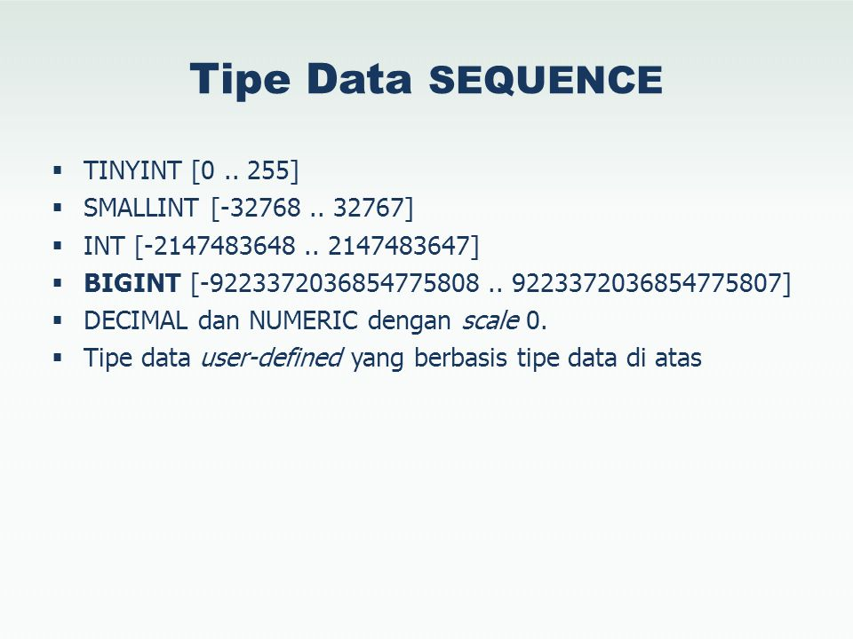 Tipe Data SEQUENCE  TINYINT [0.. 255]  SMALLINT [-32768..